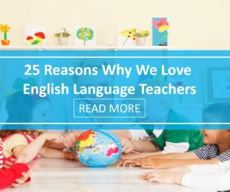 25 Reasons Why We Love English Language Teachers
