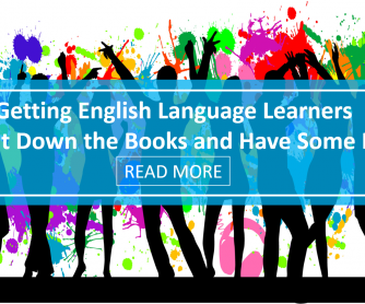 Getting English Language Learners to Put Down the Books and Have Some Fun