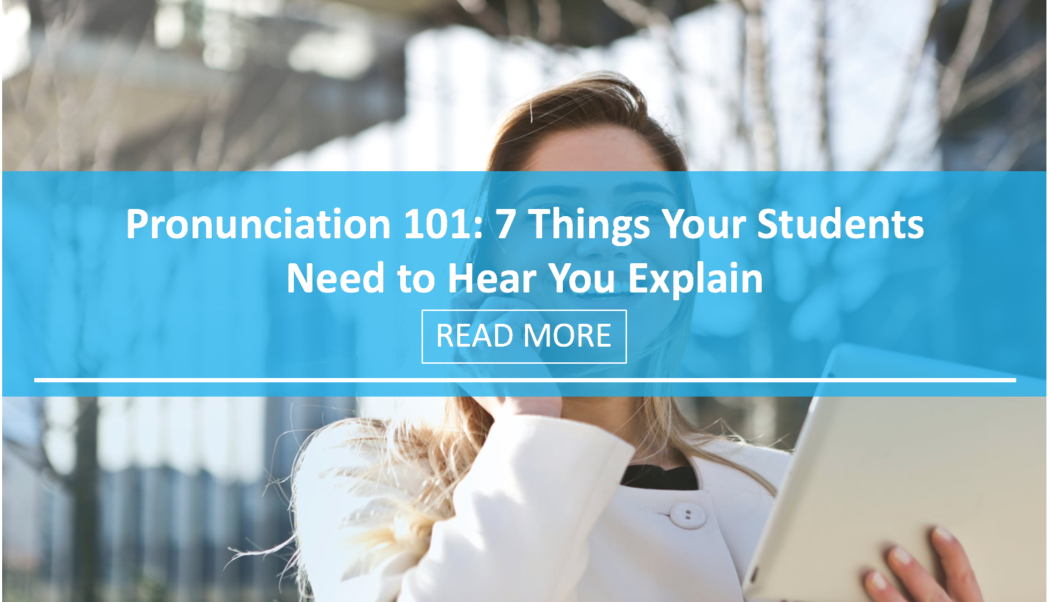 Pronunciation 101: 7 Things Your Students Need to Hear You Explain