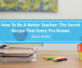 How To Be A Better Teacher: The Secret Recipe That Every Pro Knows
