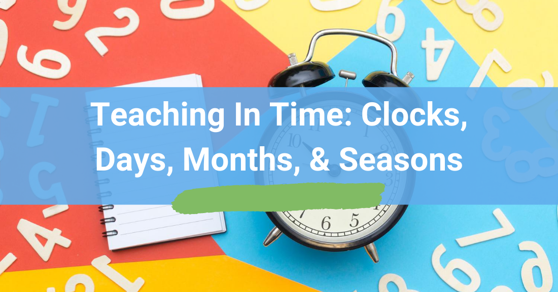 Teaching in Time: Clocks, Days of the Week, Months, and Seasons