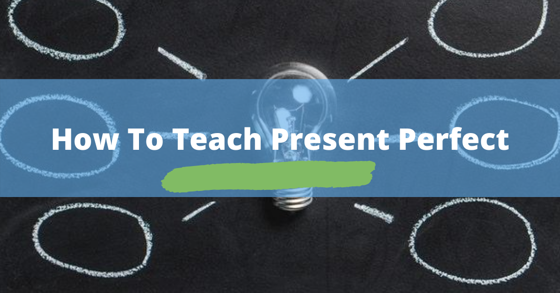 How to Teach Present Perfect: Activities and Examples