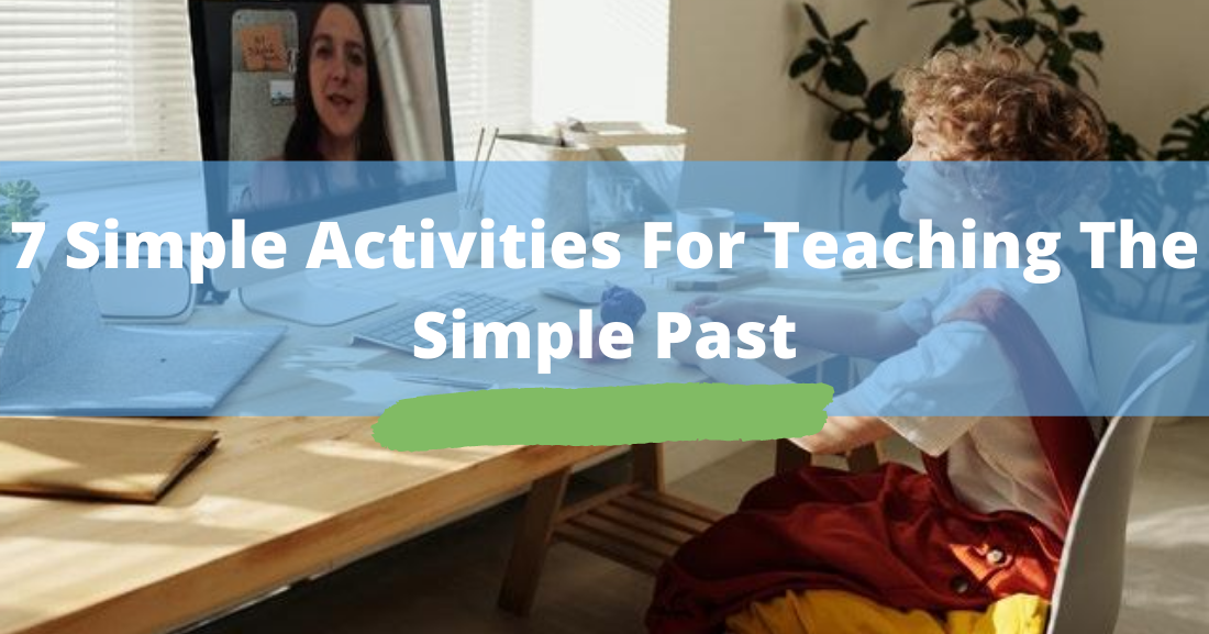 Seven Simple Activities for Teaching the Simple Past