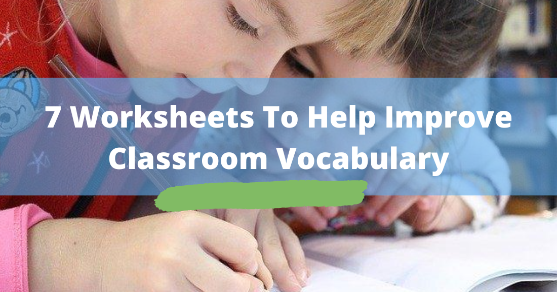 7 Worksheets To Help Improve Classroom Vocabulary