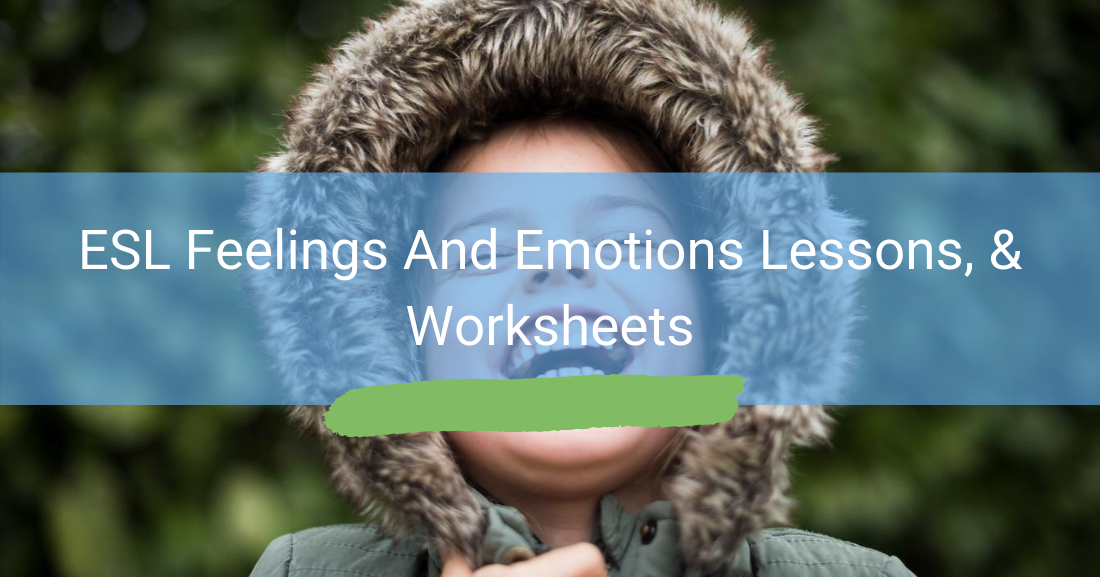ESL Feelings And Emotions Lessons, & Worksheets