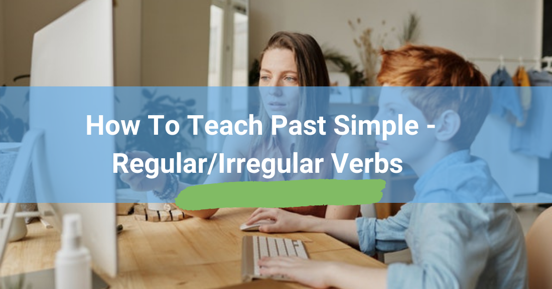 How to Teach Past Simple – Regular/Irregular Verbs