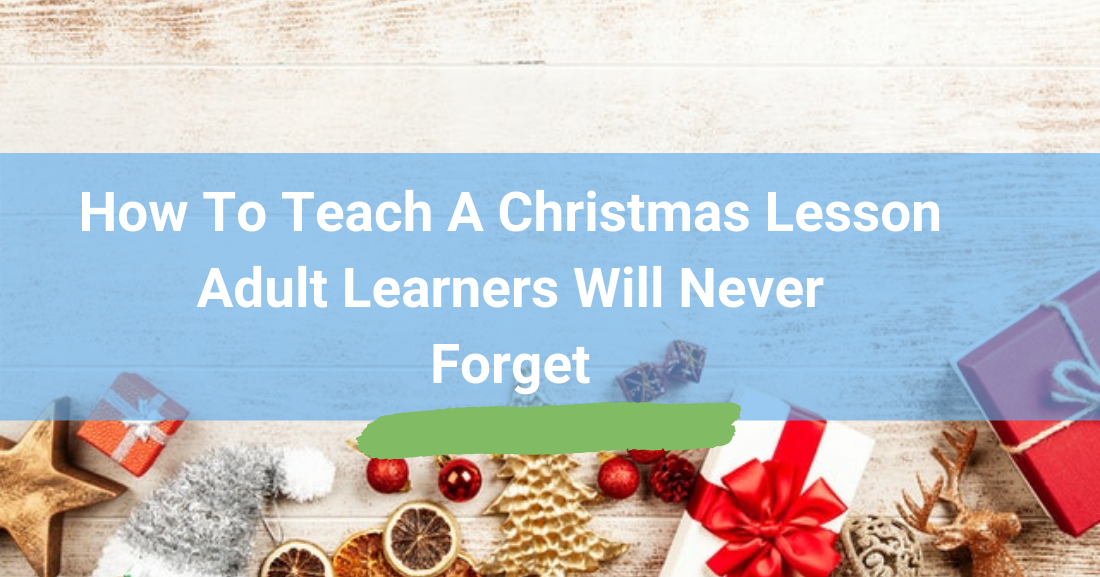 How to Teach a Christmas Lesson Adult Learners Will Never Forget